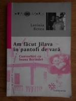 Anticariat: Lavinia Betea - Am facut Jilava in pantofi de vara. Convorbiri cu Ioana Berindei