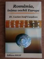 Anticariat: Lucian Iosif Cuesdean - Romania, inima vechii Europe