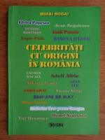 Mihai Rogai - Celebritati cu origini in Romania