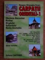 Anticariat: Neagoe Gheorghe Bojan - Carpatii Orientali 1. Ghid turistic