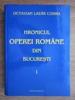 Anticariat: Octavian Lazar Cosma - Hronicul Operei Romane din Bucuresti (volumul 1)