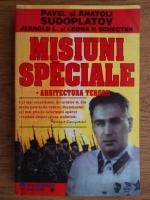 Anticariat: Pavel Sudoplatov - Misiuni speciale. Arhitectura terorii