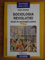 Anticariat: Petre Andrei - Sociologia revolutiei. Studii de sociologie politica