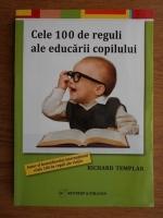 Anticariat: Richard Templar - Cele 100 de reguli ale educarii copilului
