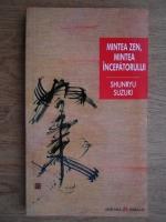 Shunryu Suzuki - Mintea zen, mintea incepatorului