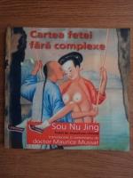 Sou Nu Jing - Cartea fetei fara complexe. Tratat de sexualitate chineza