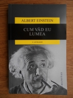 Anticariat: Albert Einstein - Cum vad eu lumea. O antologie