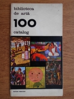 Anticariat: Biblioteca de arta. 100 catalog