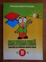 Gheorghe Adalbert Schneider - Matematica. Exercitii si probleme pentru clasa a II-a