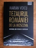 Anticariat: Marian Voicu - Tezaurul Romaniei de la Moscova. Inventarul unei istorii de o suta de ani