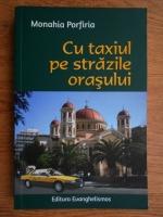 Anticariat: Monahia Porfiria - Cu taxiul pe strazile orasului