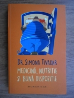 Anticariat: Simona Tivadar - Medicina, nutritie si buna dispozitie