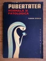 Anticariat: Tudor Stoica - Pubertatea, normala si patologica