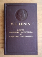 Vladimir Ilici Lenin - Despre problema nationala si national-coloniala