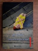 Ali Smith - Cum sa fii si una, si alta