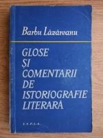 Anticariat: Barbu Lazareanu - Glose si comentarii de istoriografie literara