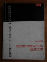 Anticariat: C. I. Gulian - Problematica omului. Eseu de antropologie filozofica