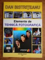 Dan Bistriteanu - Elemente de tehnica fotografica