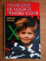 Edmond Nicolau - Probleme de logica pentru copii