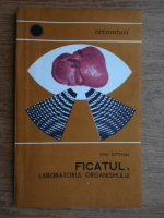 Anticariat: Emil Bittman - Ficatul, laboratorul organismului