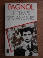 Marcel Pagnol - Le temps des amours