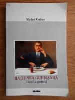 Michel Onfray - Ratiunea gurmanda. Filozofia gustului