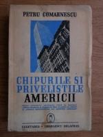 Petru Comarnescu - Chipurile si privelistile Americii