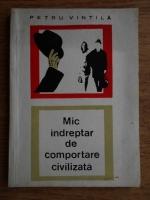 Anticariat: Petru Vintila - Mic indreptar de comportare civilizata