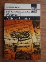 Anticariat: Serafim Duicu - Pe urmele lui Samuil Micu-Clain
