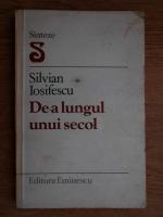 Anticariat: Silvian Iosifescu - De-a lungul unui secol