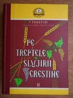 Teoctist - Pe treptele slujirii crestine (volumul 2)