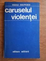 Anticariat: Vasile Iosipescu - Caruselul violentei