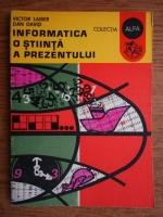Anticariat: Victor Laiber - Informatica o stiinta a prezentului