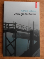 Anticariat: Adrian Schiop - Zero grade Kelvin