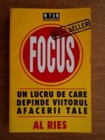 Anticariat: Al Ries - Focus. Un lucru de care depinde viitorul afacerii tale