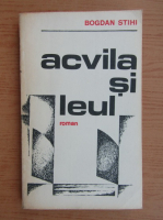 Anticariat: Bogdan Stihi - Acvila si leul