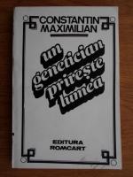 Anticariat: Constantin Maximilian - Un genetician priveste lumea