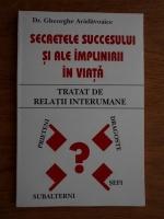 Gheorghe Aradavoaice - Secretele succesului si ale implinirii in viata