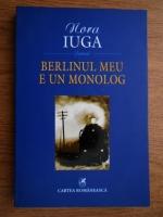 Nora Iuga - Berlinul meu e un monolog