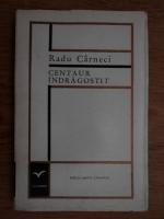 Anticariat: Radu Carneci - Centaur indragostit