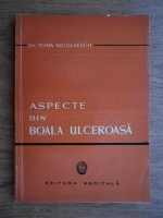 Anticariat: Toma Nicolaescu - Aspecte din boala ulceroasa