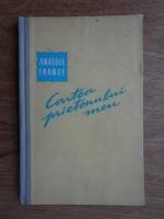 Anticariat: Anatole France - Cartea prietenului meu