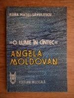 Anticariat: Aura Matei Savulescu - O lume in cantec. Angela Moldovan