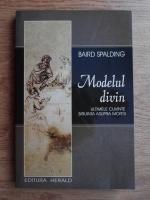 Anticariat: Baird T. Spalding - Modelul divin