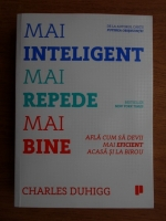 Charles Duhigg - Mai inteligent, mai repede, mai bine
