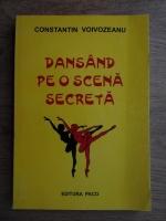 Constantin Voivozeanu - Dansand pe o scena secreta