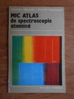 Corneliu I. Manoliu - Mic atlas de spectroscopie atomica