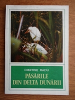 Anticariat: Dimitrie Radu - Pasarile din Delta Dunarii