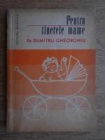 Anticariat: Dumitru Gheorghiu - Pentru tinerele mame