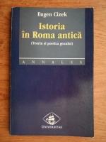 Anticariat: Eugen Cizek - Istoria in Roma antica. Teoria si poetica genului